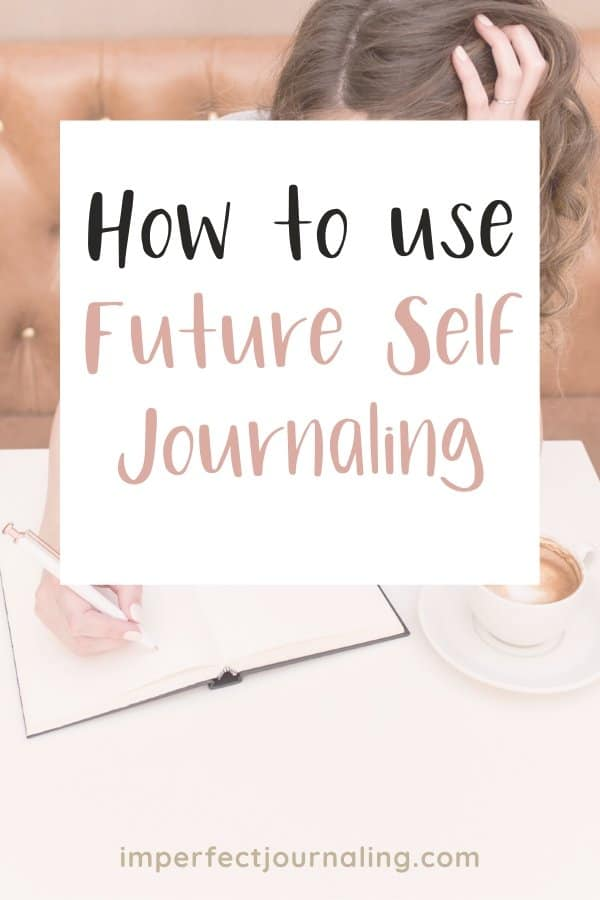 How to Use Future Self Journaling